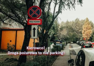 Kierowco! Nie zastawiaj dróg dojazdowych i pożarowych